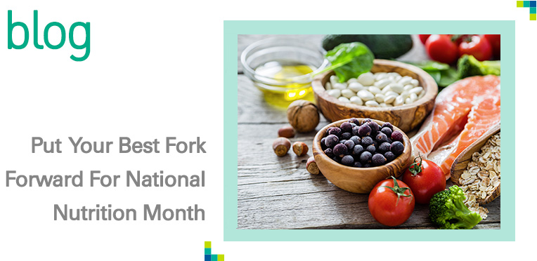 March Is National Nutrition Month And The Academy Of Dietetics Has Chosen Put Your Best Fork Forward As Theme For 2017 Advocating That